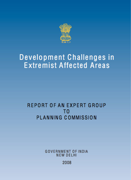 Development Challenges in Extremist Affected Areas: Report of an Expert Group to Planning Commission