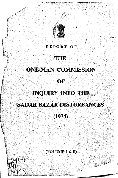 Report of the One-Man Commission of Inquiry into the Sadar Bazar Disturbances (1974): Volumes I & II