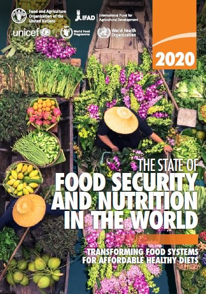 The State of Food Security and Nutrition in the World, 2020: Transforming Food Systems for Affordable Healthy Diets